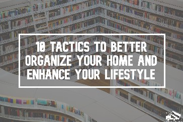 Better Organize Your Home and Enhance Lifestyle