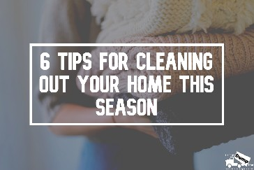 6 Tips for Cleaning Out your Home this Season